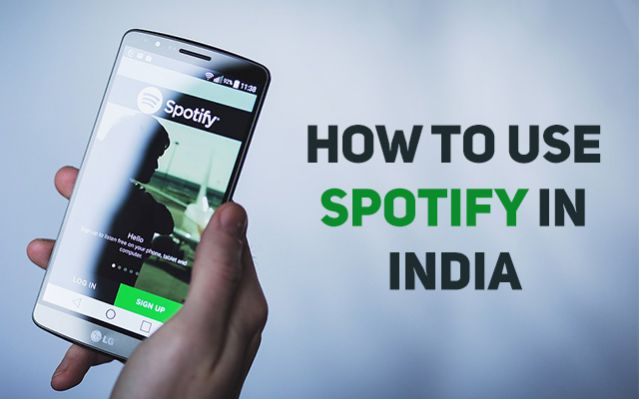 How to Use Spotify in India and Other Countries Where it is Unavailable 2018