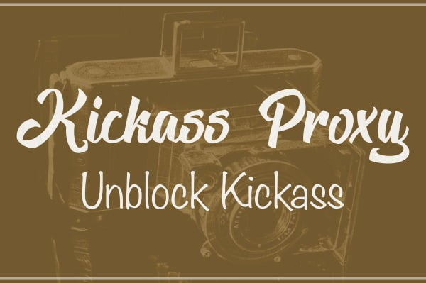 Kickass Proxy 2020, KAT Mirror Sites to Unblock Kickass Torrents