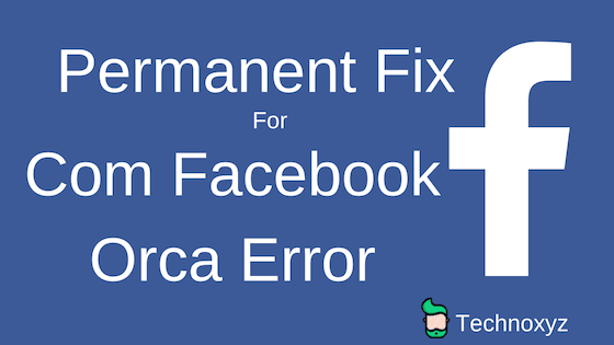 Permanent Fix for pname com facebook orca error